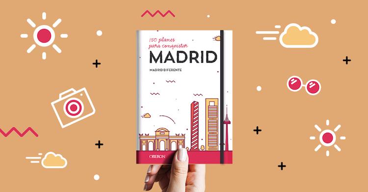 150 planes para conquistar Madrid, el nuevo libro de Madrid Diferente